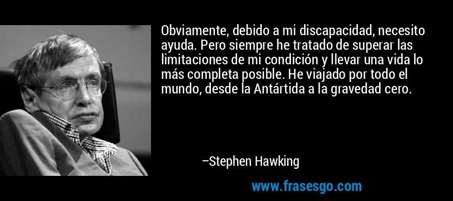 frase-obviamente_debido_a_mi_discapacidad_necesito_ayuda__pero_s-stephen_hawking